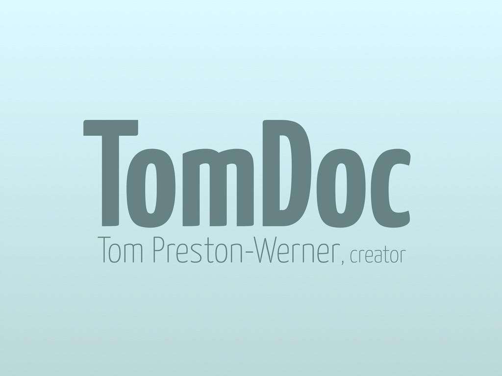 TomDoc Tom Preston-Werner, creator