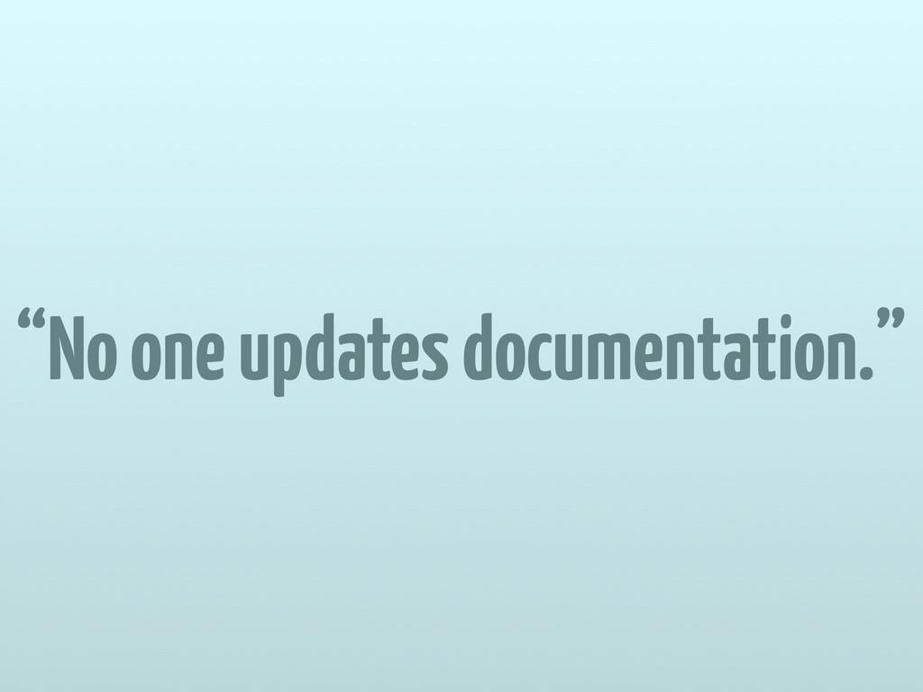 """No one updates documentation."""