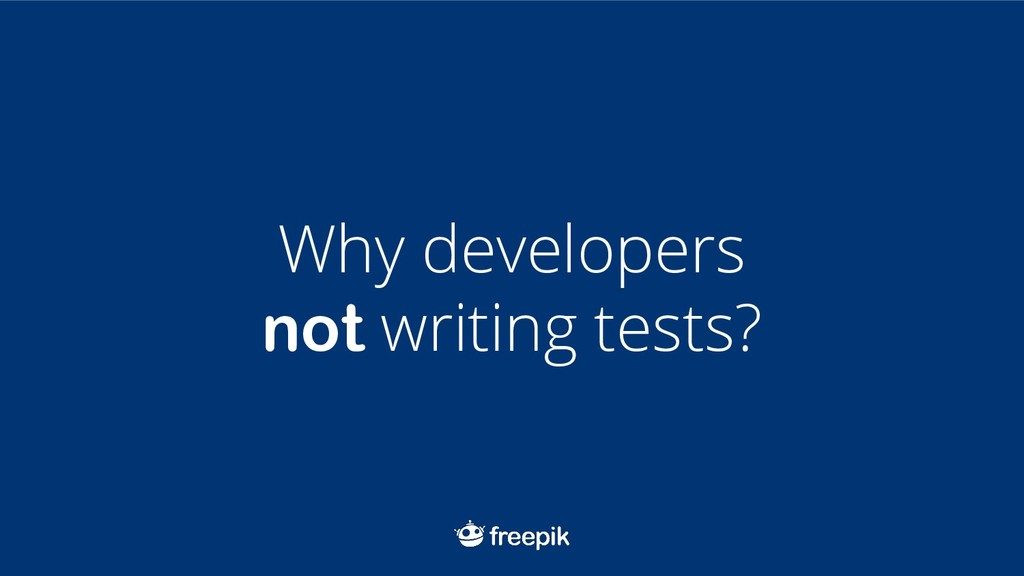 Why developers not writing tests?