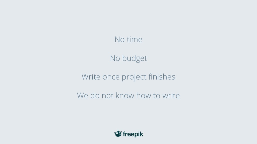 No time No budget Write once project finishes W...