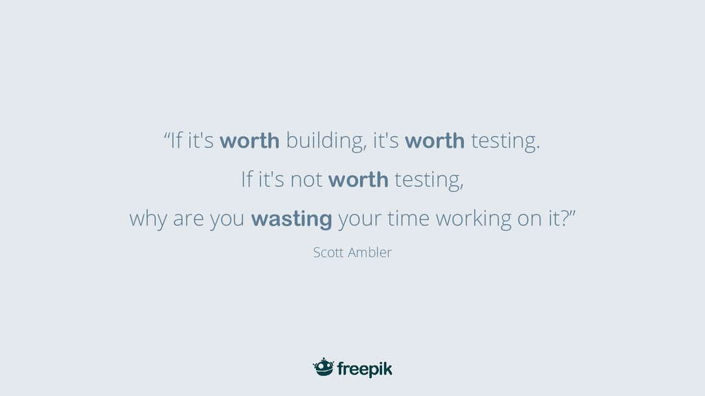 """""""If it's worth building, it's worth testing. If..."""