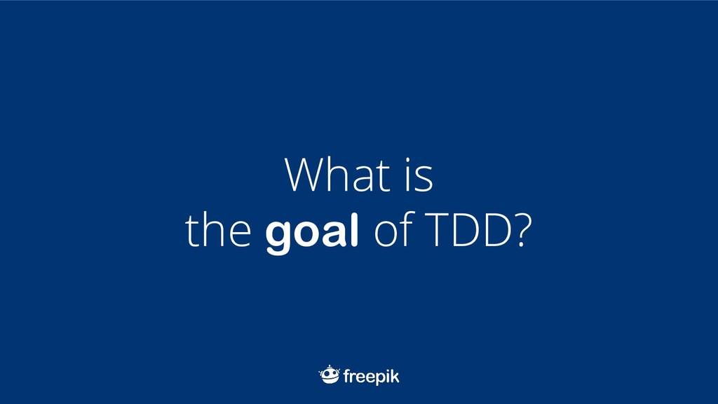 What is the goal of TDD?
