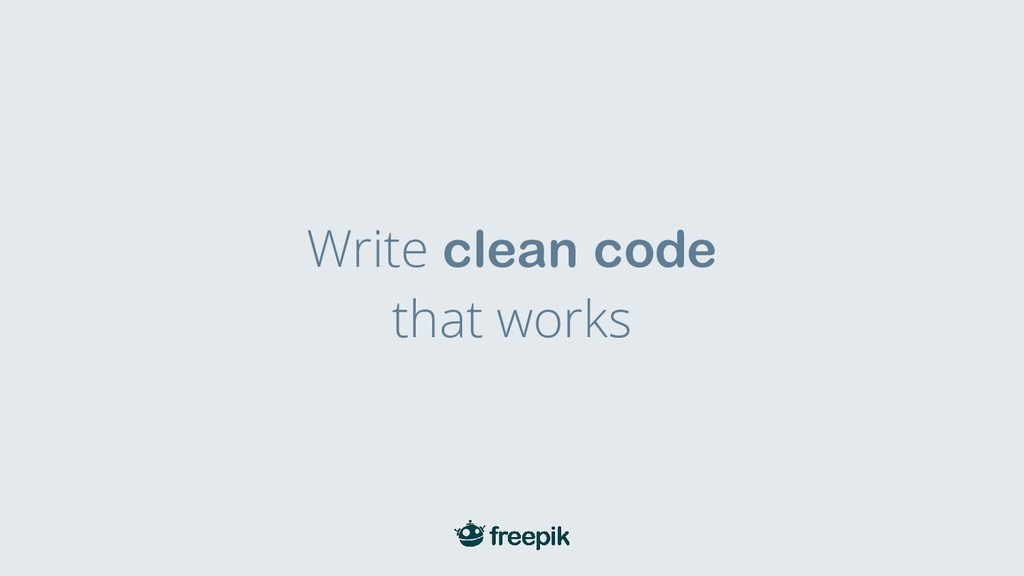 Write clean code that works