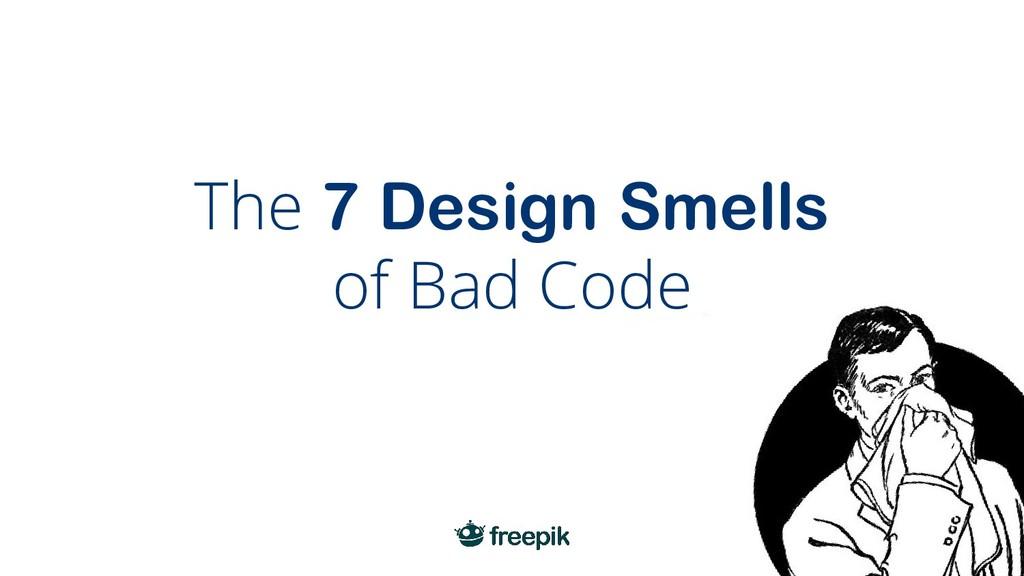 The 7 Design Smells of Bad Code