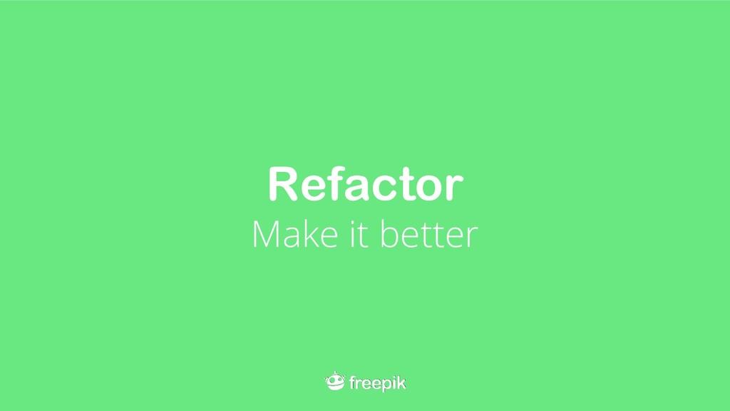 Refactor Make it better
