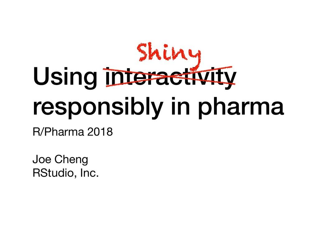 Using interactivity responsibly in pharma R/Pha...