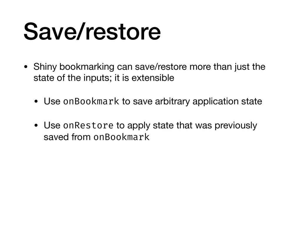Save/restore • Shiny bookmarking can save/resto...