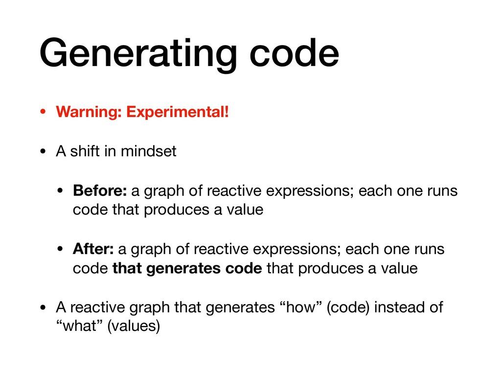 Generating code • Warning: Experimental! • A sh...