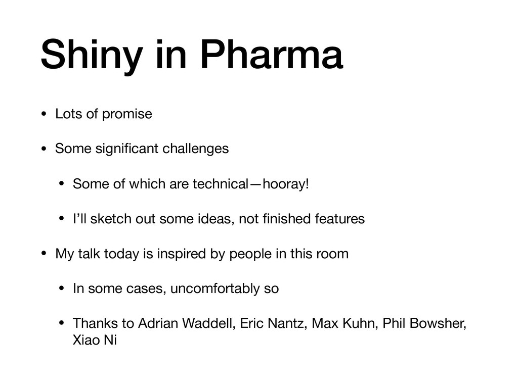 Shiny in Pharma • Lots of promise  • Some signi...