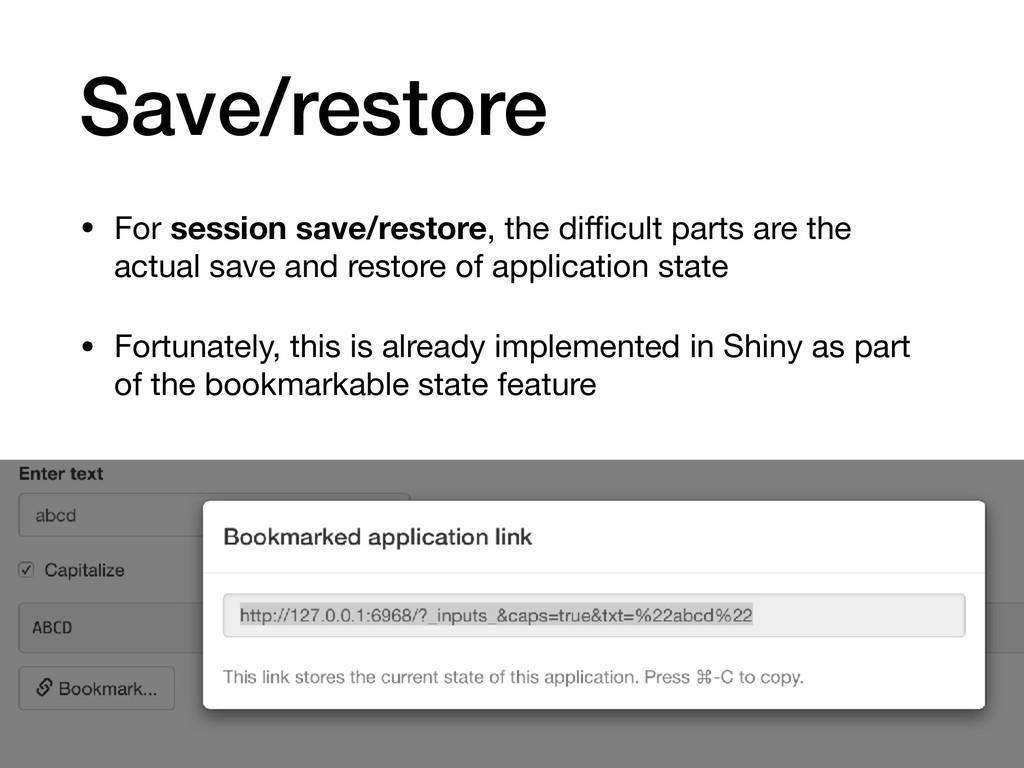 Save/restore • For session save/restore, the di...