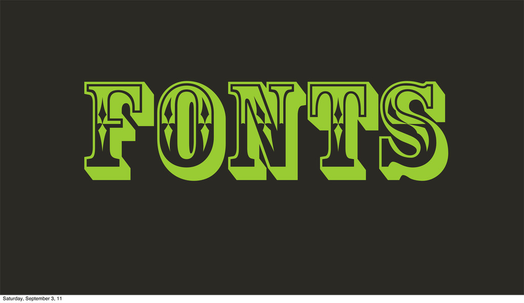 FONTS Saturday, September 3, 11