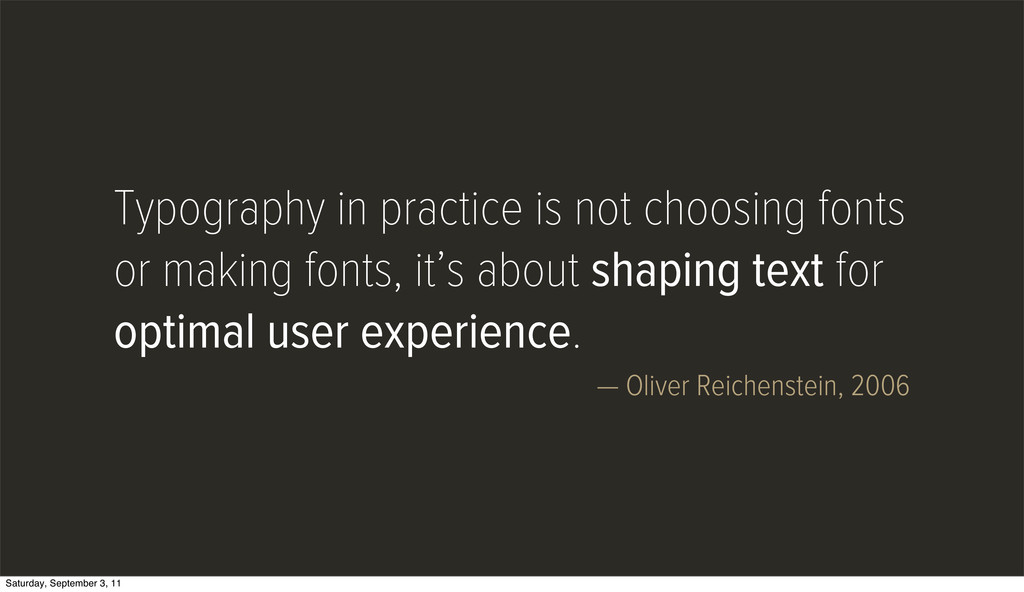 Typography in practice is not choosing fonts or...