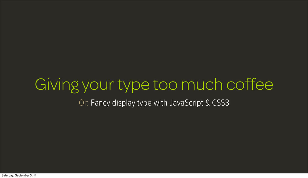 Giving your type too much coffee Or: Fancy disp...