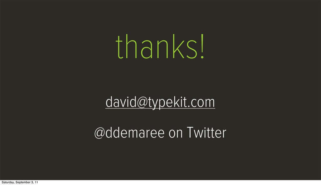thanks! david@typekit.com @ddemaree on Twitter ...