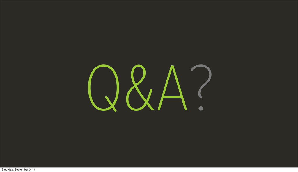 Q&A? Saturday, September 3, 11