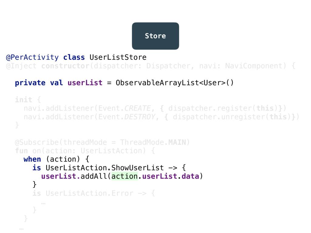 Store @PerActivity class UserListStore @Inject ...