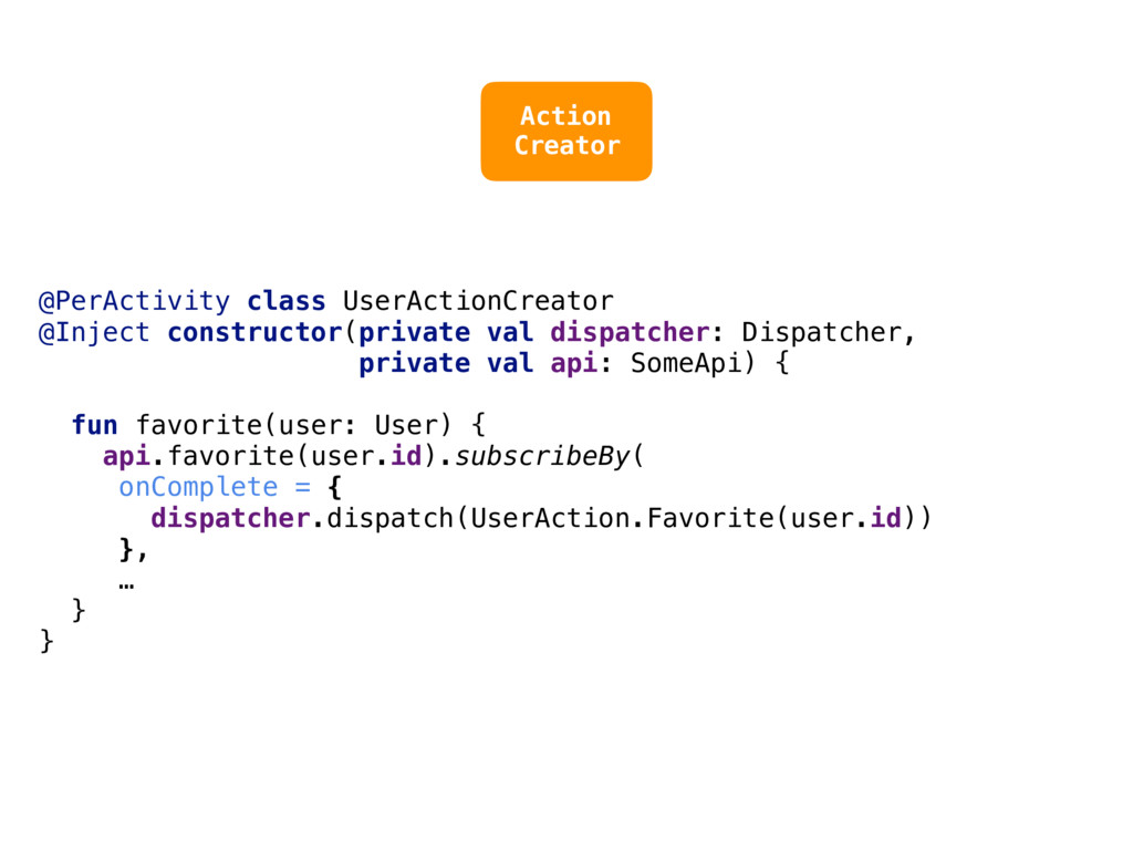 @PerActivity class UserActionCreator @Inject co...