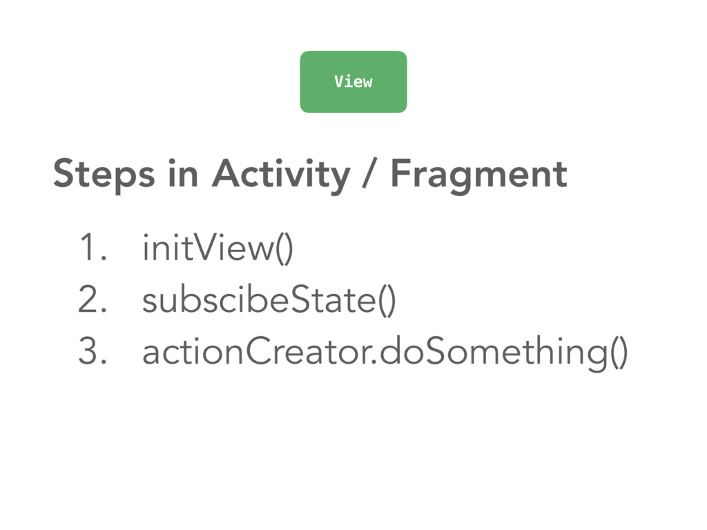 1. initView() 2. subscibeState() 3. actionCreat...