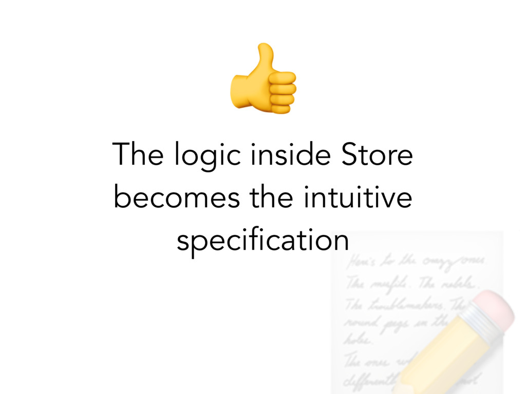 The logic inside Store becomes the intuitive s...
