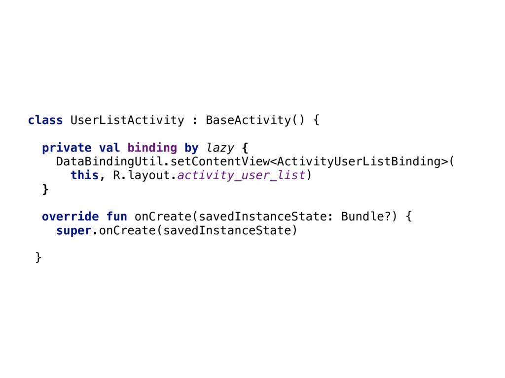 class UserListActivity : BaseActivity() { priva...