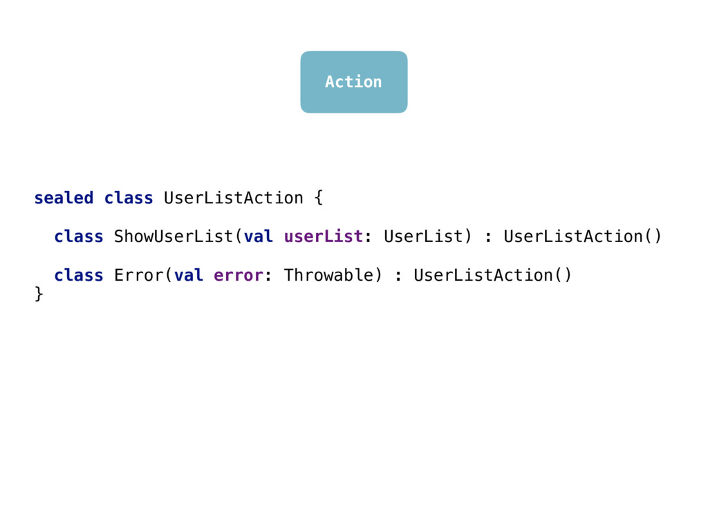 Action sealed class UserListAction { class Show...