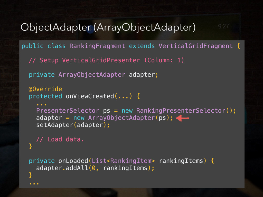 ObjectAdapter (ArrayObjectAdapter) public class...