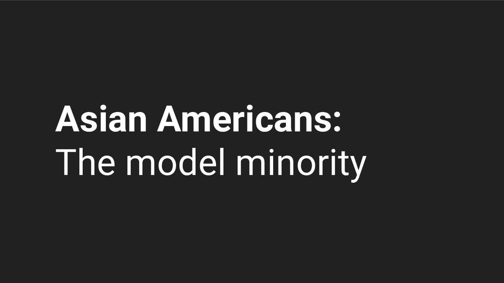 Asian Americans: The model minority