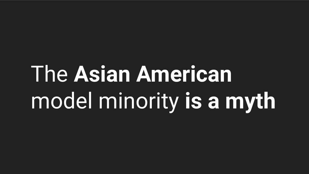 The Asian American model minority is a myth