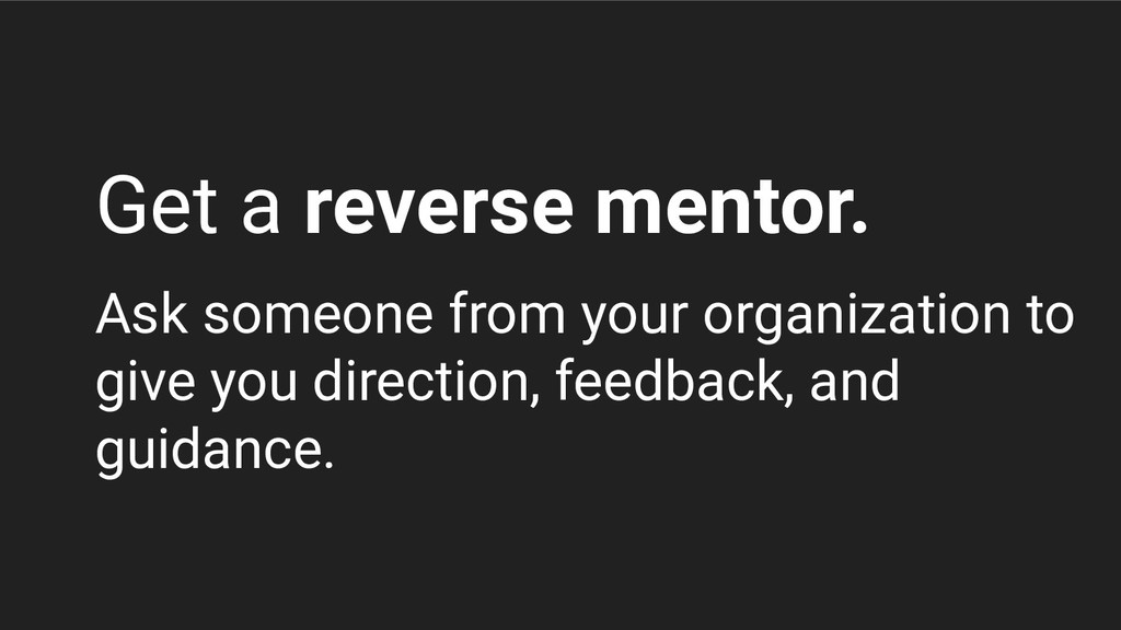 Get a reverse mentor. Ask someone from your org...