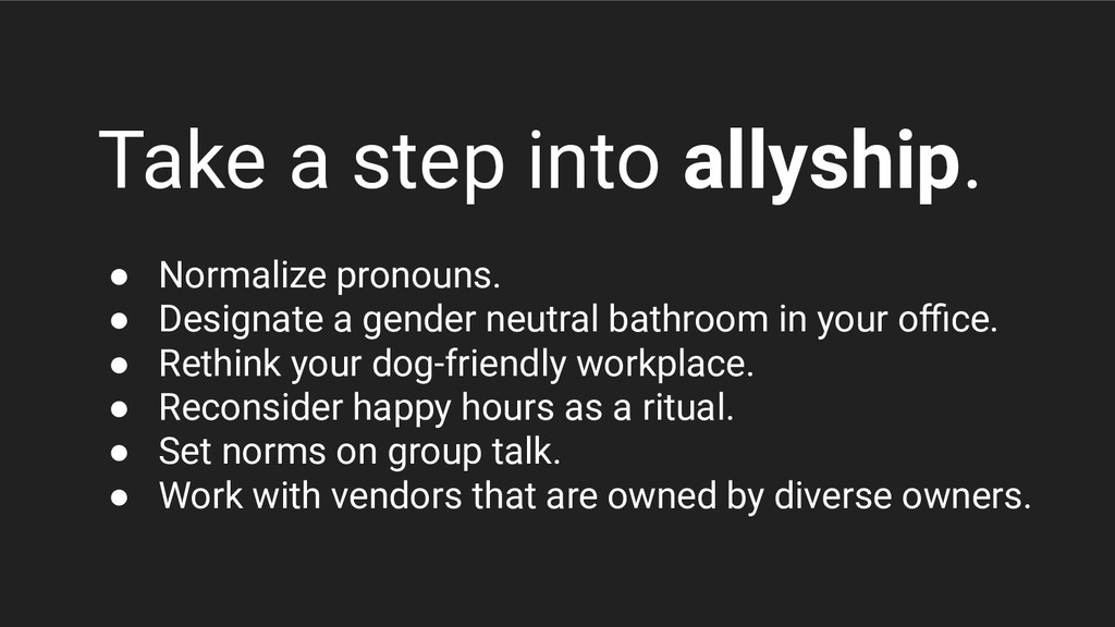 Take a step into allyship. ● Normalize pronouns...