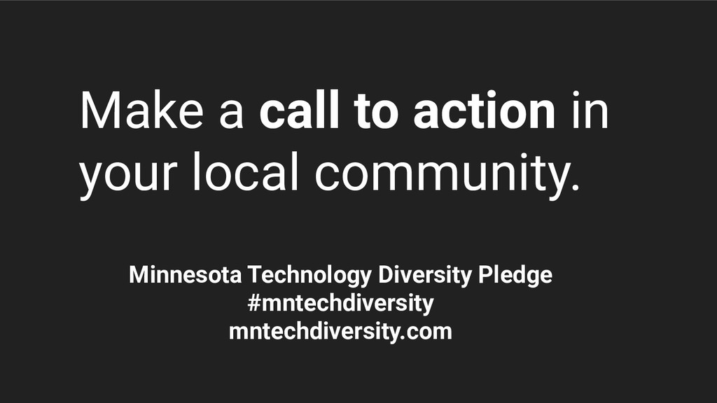 Make a call to action in your local community. ...