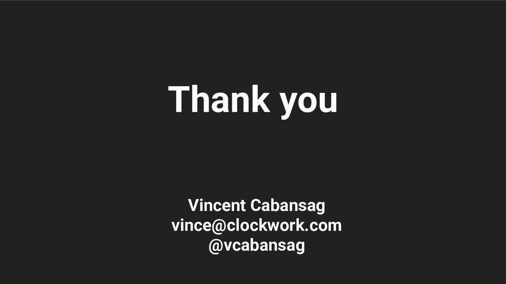 Vincent Cabansag vince@clockwork.com @vcabansag...