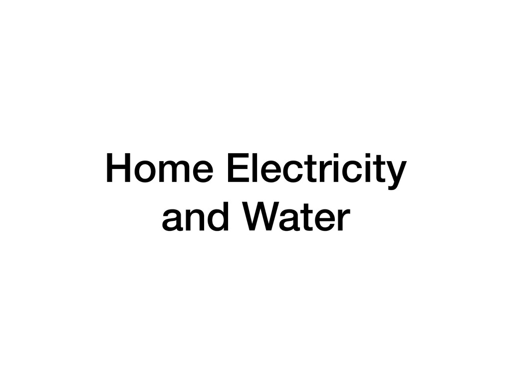 Home Electricity  and Water