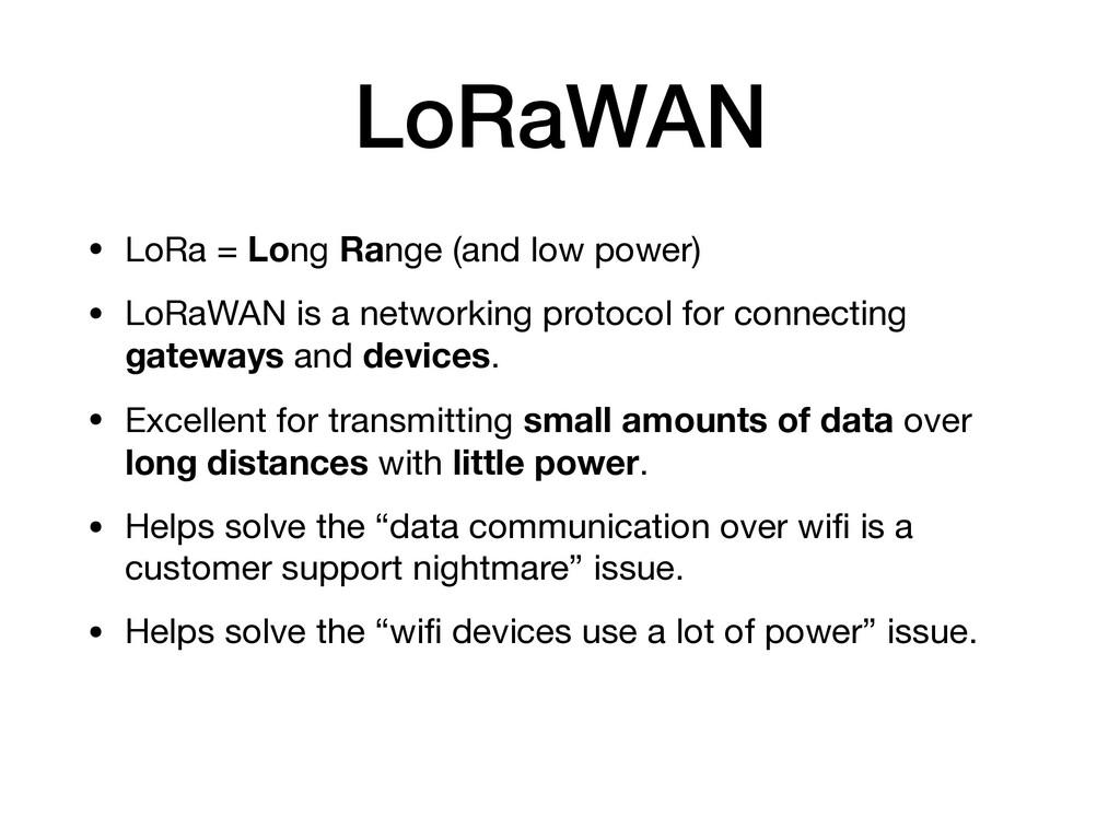 LoRaWAN • LoRa = Long Range (and low power)  • ...