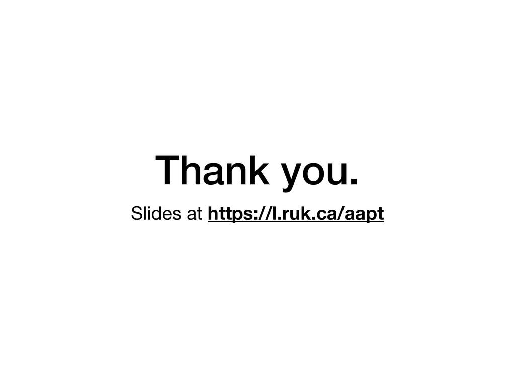Thank you. Slides at https://l.ruk.ca/aapt