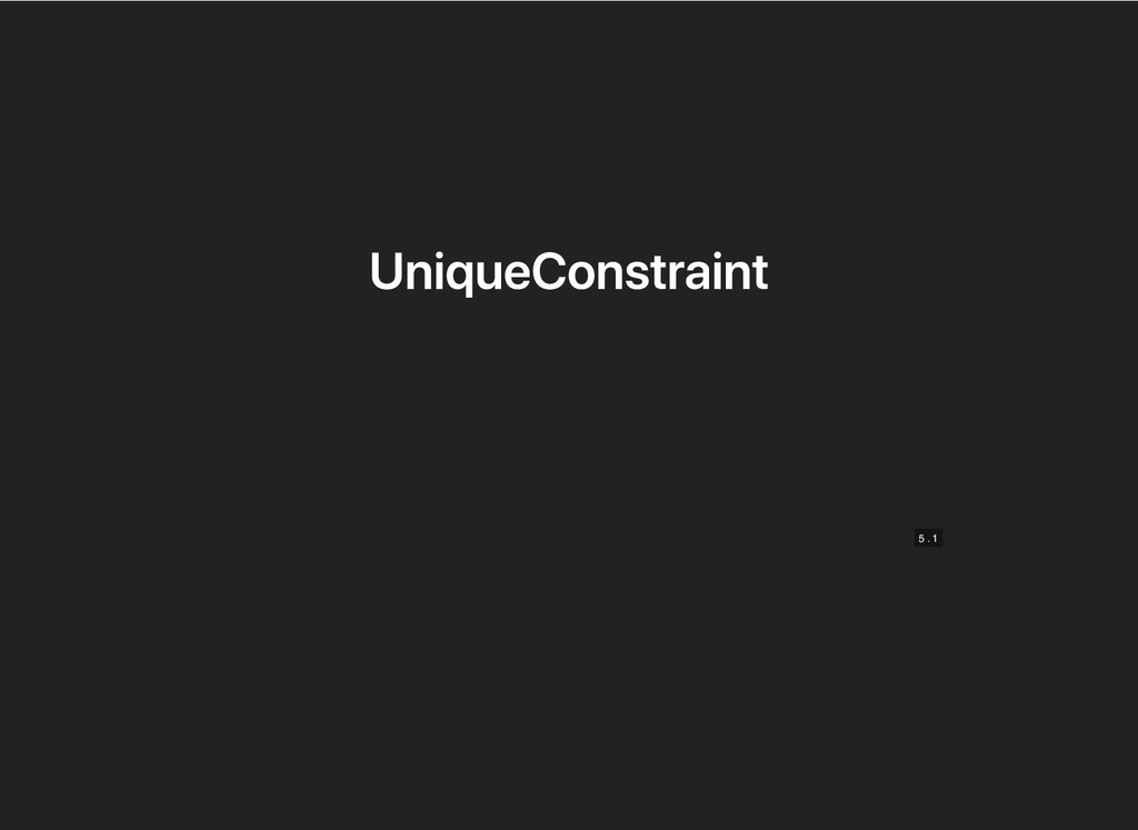 UniqueConstraint UniqueConstraint 5 5 . . 1 1