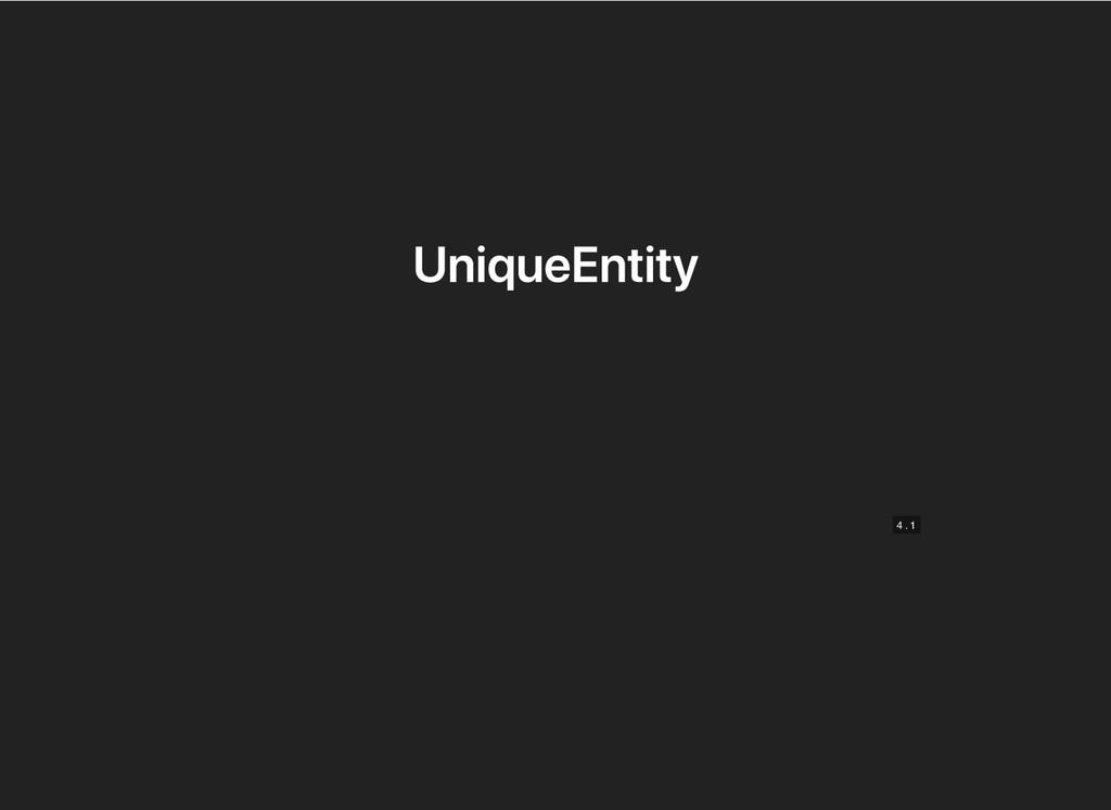 UniqueEntity UniqueEntity 4 4 . . 1 1