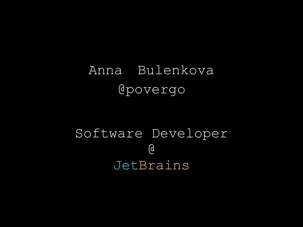 Anna Bulenkova @povergo  ! Software Developer...