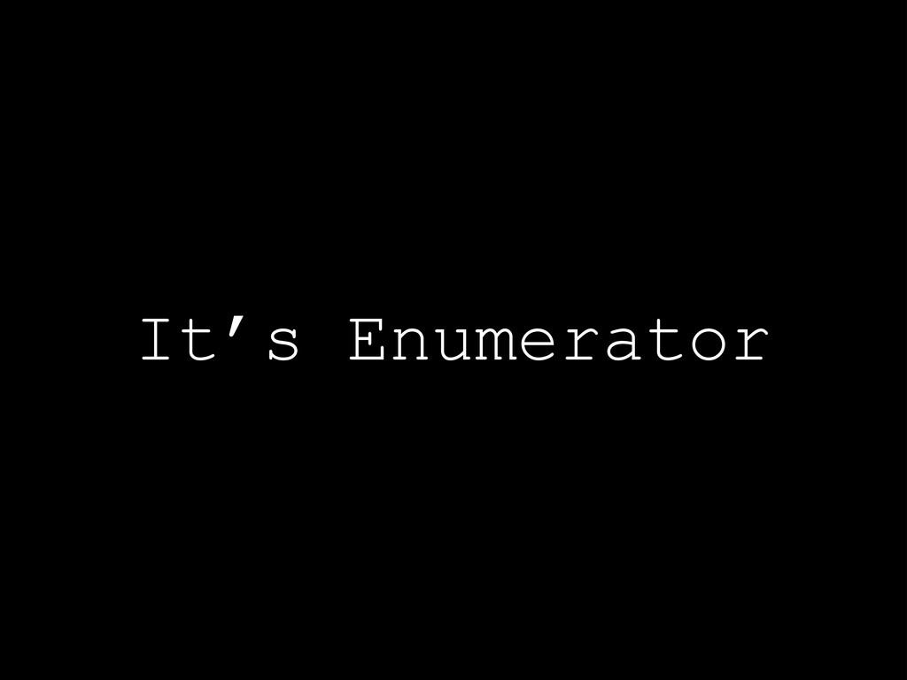 It's Enumerator