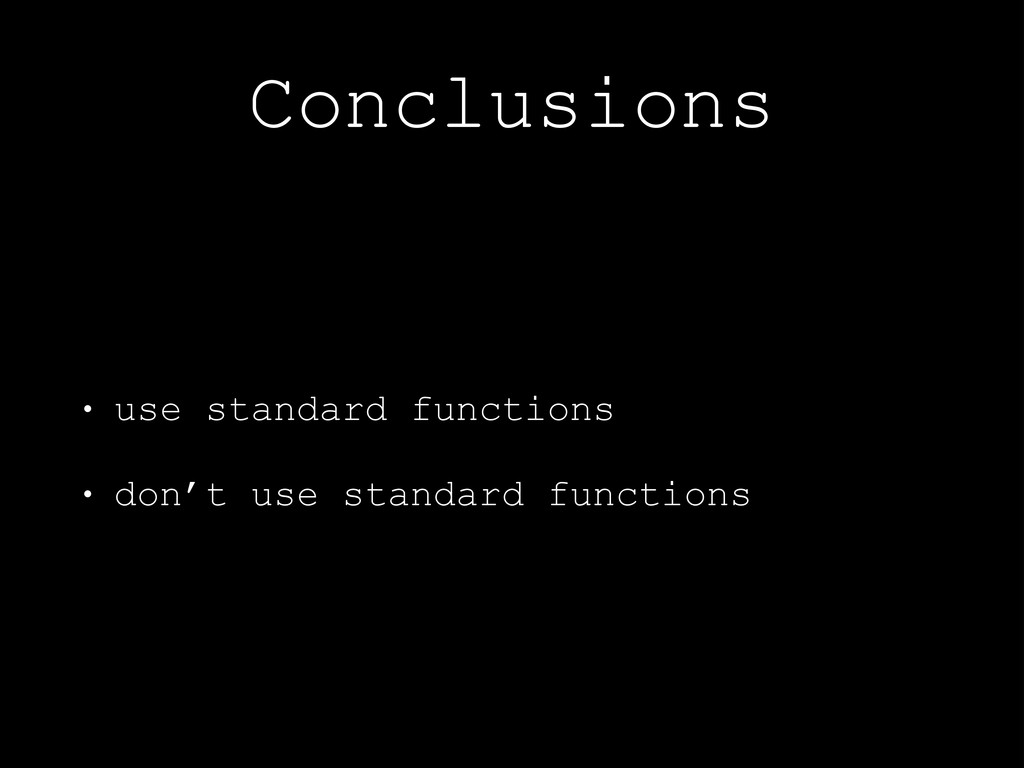 Conclusions • use standard functions • don't us...