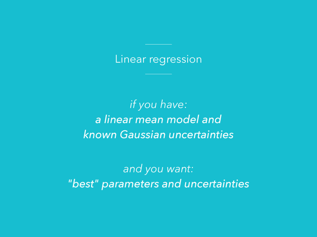 Linear regression if you have: a linear mean mo...