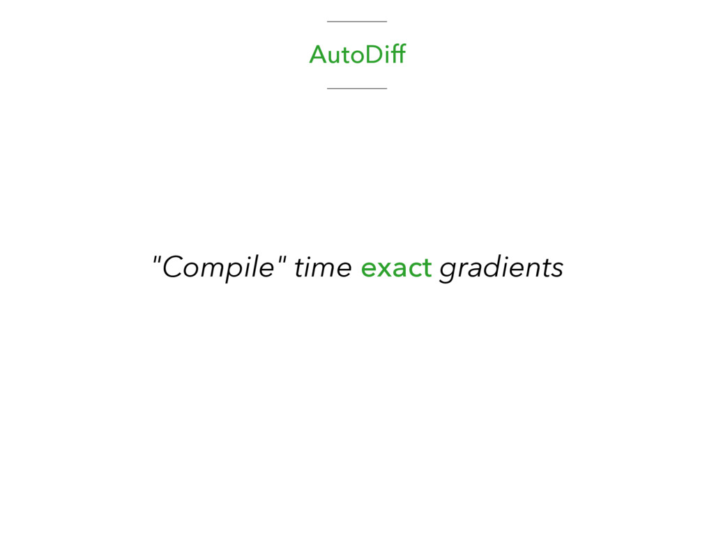 "AutoDiff ""Compile"" time exact gradients"