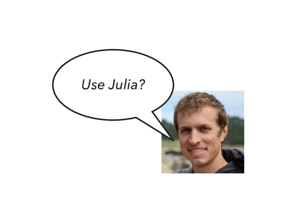 Use Julia?