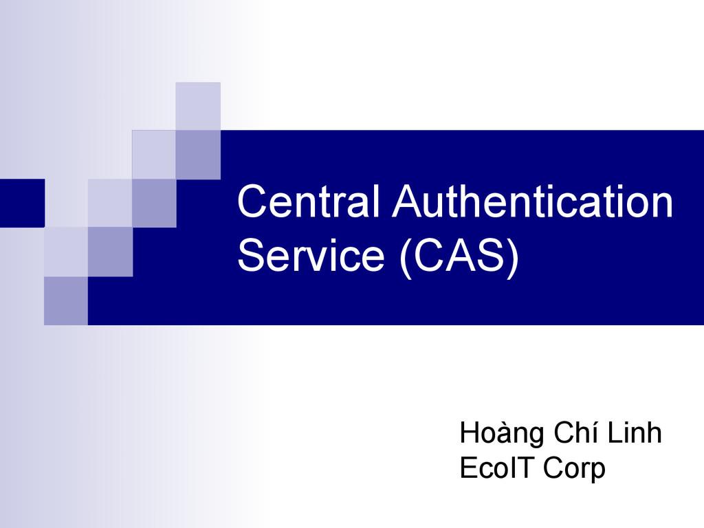 Central Authentication Service (CAS) Hoàng Chí ...