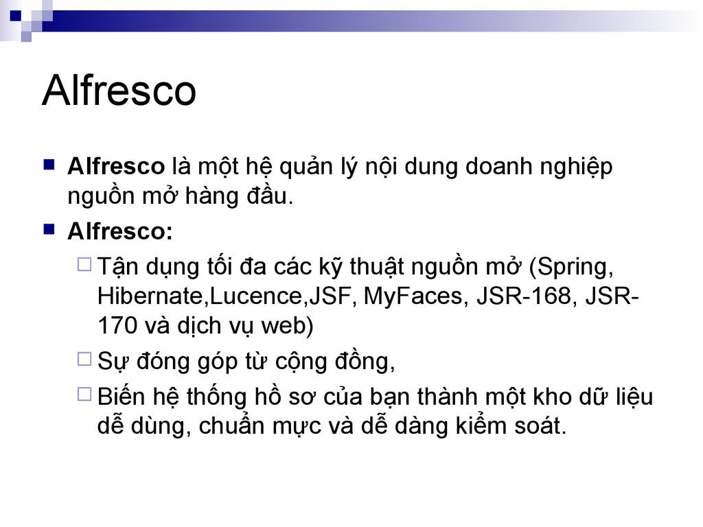 Alfresco  Alfresco là một hệ quản lý nội dung ...