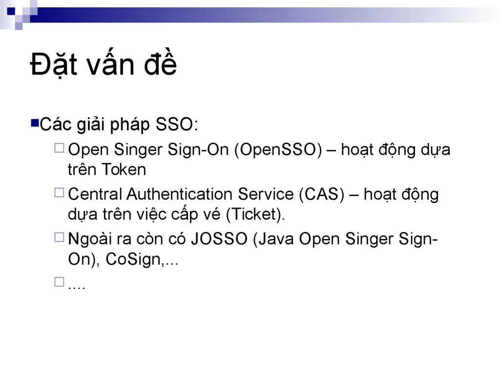 Đặt vấn đề Các giải pháp SSO:  Open Singer Si...