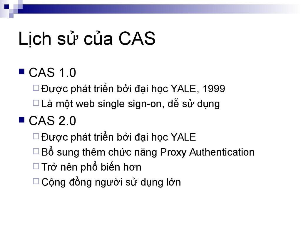 Lịch sử của CAS  CAS 1.0  Được phát triển bởi...