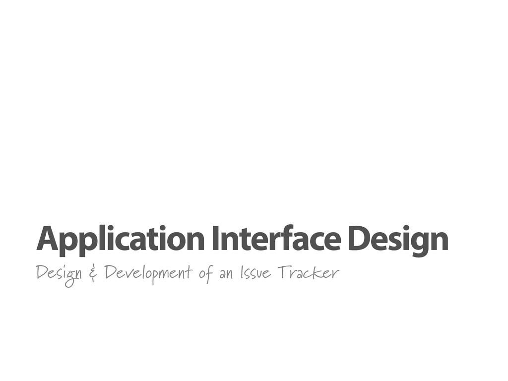 Application Interface Design Design & Developme...