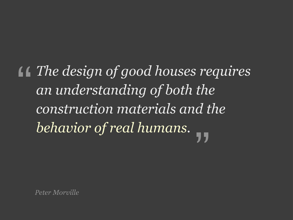 Peter Morville The design of good houses requir...