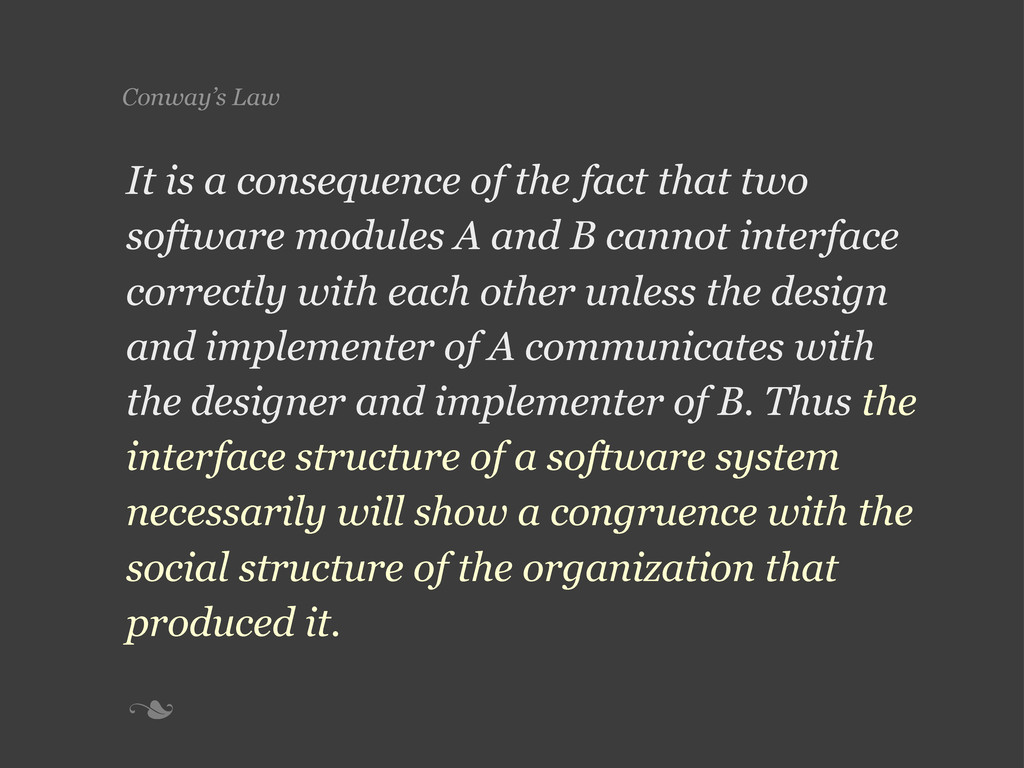 n Conway's Law It is a consequence of the fact...